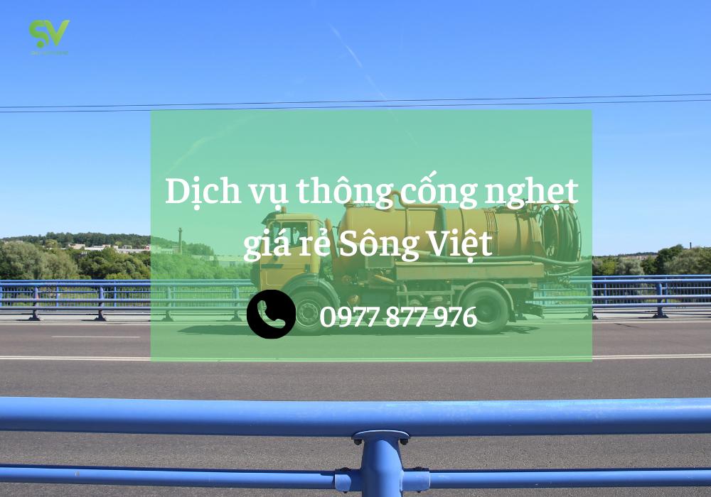 Dịch vụ thông cống giá rẻ Sông Việt giúp Quý khách hàng yên tâm hơn trong dịch vụ