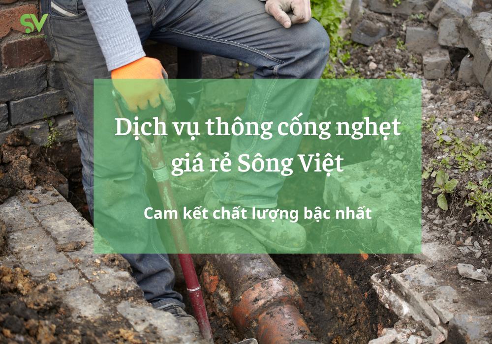 Dịch vụ thông cống giá rẻ Sông Việt đảm bảo uy tín và chất lượng